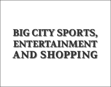 Big city sports, entertainment,and shopping